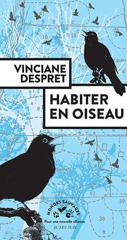 """Vinciane Despret, """"Habiter en oiseau"""", Actes Sud, 2019."""